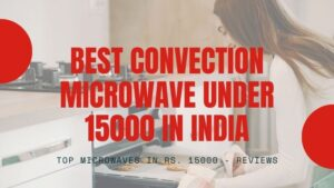 10 Best Convection Microwave Oven under 15000 in India (Reviews)