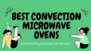 10 Best Convection Microwave Oven in India (2021) – Reviews & Comparisons [Buying Guide]