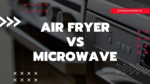 Air Fryer vs Microwave Oven – Which is better for a home?
