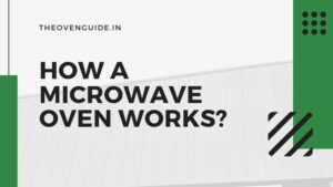 How Microwave Oven Works? | Microwave Oven Working Principle