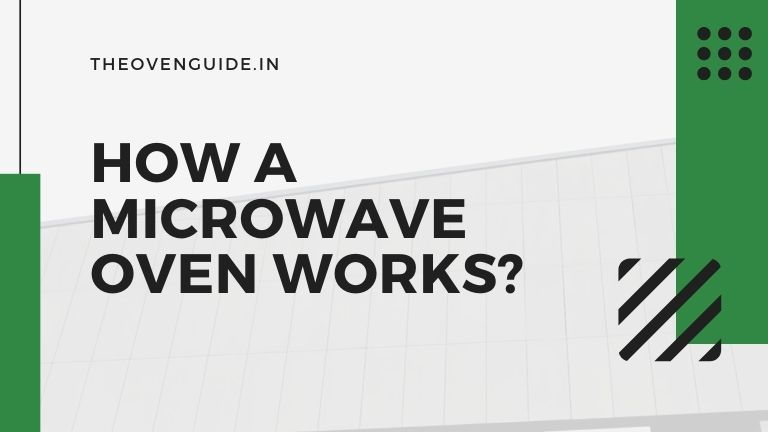 Detailed guide about how microwave oven works