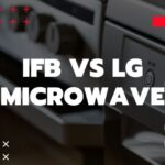 IFB vs LG Microwave – Which brand is better?
