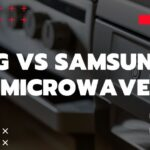 LG vs Samsung Microwave Ovens – Which brand is better?