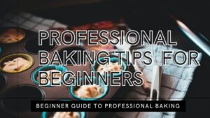 7 Amazing Baking Tips for Beginners