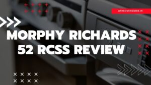 Read more about the article Morphy Richards 52 RCSS Review | Morphy Richards OTG Review